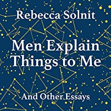Men Explains Things to Me (       UNABRIDGED) by Rebecca Solnit Narrated by Lucy Christian Bell