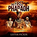 The First Pharaoh: The First Dynasty, Book 1 (       UNABRIDGED) by Lester Picker Narrated by Adam Hanin