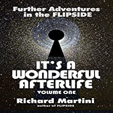 It's A Wonderful Afterlife Volume One: Further Adventures in the Flipside (       UNABRIDGED) by Richard Martini Narrated by Richard Martini