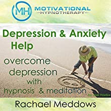 Depression & Anxiety Help: Overcome Depression with Hypnosis and Meditation Speech by Joel Thielke Narrated by Rachael Meddows