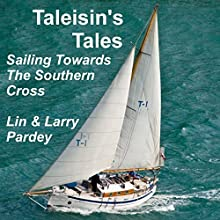 Taleisin's Tales: Sailing Towards the Southern Cross Audiobook by Lin Pardey, Larry Pardey Narrated by Michelle Murillo