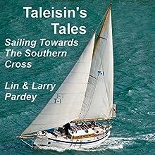 Taleisin's Tales: Sailing Towards the Southern Cross | Livre audio Auteur(s) : Lin Pardey, Larry Pardey Narrateur(s) : Michelle Murillo