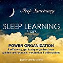 Power Organization & Efficiency, Get & Stay Organized Now: Sleep Learning, Guided Self Hypnosis, Meditation & Affirmations Speech by  Jupiter Productions Narrated by Anna Thompson