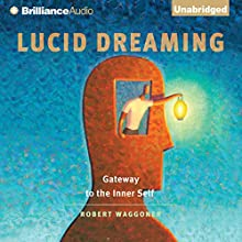Lucid Dreaming: Gateway to the Inner Self | Livre audio Auteur(s) : Robert Waggoner Narrateur(s) : Mel Foster