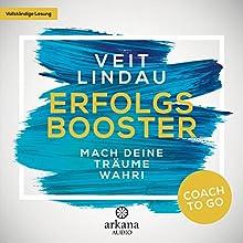 Erfolgsbooster: Mach deine Träume wahr! (Coach to go) Hörbuch von Veit Lindau Gesprochen von: Veit Lindau