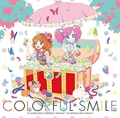TVアニメ/データカードダス「アイカツ!」3rdシーズン挿入歌ミニアルバム2「Colorful Smile」 (デジタルミュージックキャンペーン対象商品: 400円クーポン)