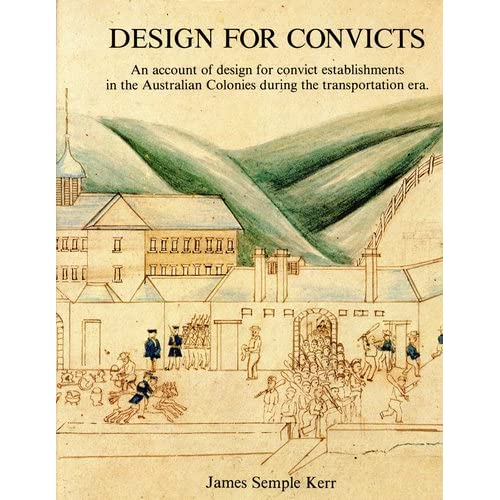 Design for convicts: An account of design for convict establishments in the Australian colonies during the transportation era James Semple Kerr