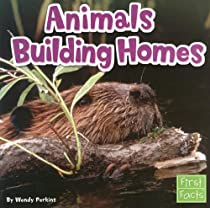 Animals Building Homes (Learn about Animal Behavior)