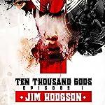 Ten Thousand Gods, Episode 1 | Jim Hodgson