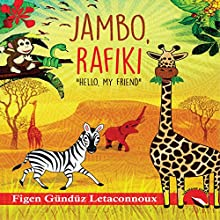Jambo Rafiki: Hello, My Friend Audiobook by Figen Gunduz Letaconnoux Narrated by Mira Demirkan