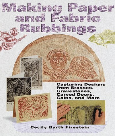Making Paper & Fabric Rubbings: Capturing Designs from Brasses, Gravestones, Carved Doors, Coins and More, Cecily Barth Firestein