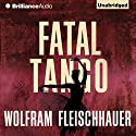 Fatal Tango Audiobook by Wolfram Fleischhauer Narrated by Tanya Eby