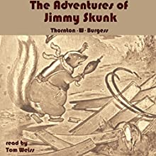 The Adventures of Jimmy Skunk Audiobook by Thornton W. Burgess Narrated by Tom S. Weiss