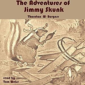 The Adventures of Jimmy Skunk Hörbuch von Thornton W. Burgess Gesprochen von: Tom S. Weiss