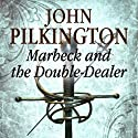 Marbeck and the Double-Dealer: Marbeck Series, Book 1 Audiobook by John Pilkington Narrated by Philip Franks