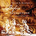 Before the Revolution: America's Ancient Pasts (       UNABRIDGED) by Daniel K. Richter Narrated by Walter Dixon