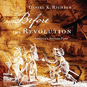 Before the Revolution: America's Ancient Pasts | [Daniel K. Richter]