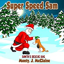 Santa's Rescue Dog: Super Speed Sam, Book 5 Audiobook by Monty J. McClaine Narrated by Millian Quinteros
