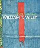img - for What's It All Mean: William T. Wiley in Retrospect book / textbook / text book