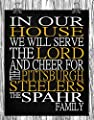 In Our House We Will Serve The Lord And Cheer for The Pittsburgh Steelers Personalized Family Name Christian Print - Perfect Gift, football sports wall art - multiple sizes