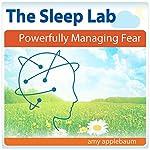 Powerfully Managing Fear with Hypnosis and Meditation: The Sleep Lab with Amy Applebaum   Amy Applebaum