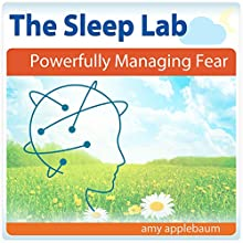 Powerfully Managing Fear with Hypnosis and Meditation: The Sleep Lab with Amy Applebaum Speech by Amy Applebaum Narrated by Amy Applebaum