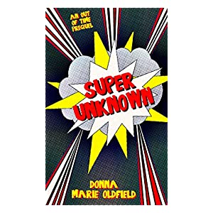 Super Unknown: An Out Of Time Prequel
