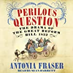 Perilous Question: The Drama of the Great Reform Bill 1832 | Antonia Fraser