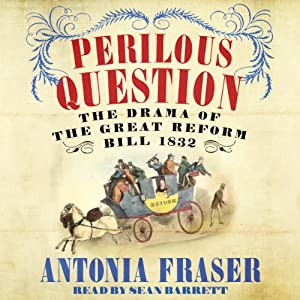 Perilous Question: The Drama of the Great Reform Bill 1832 | [Antonia Fraser]