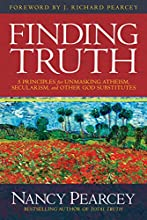 Finding Truth: 5 Principles for Unmasking Atheism, Secularism, and Other God Substitutes (English Edition)