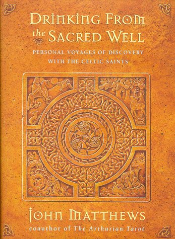 Drinking from the Sacred Well: Personal Voyages of Discovery with the Celtic Saint PDF