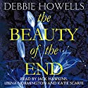 The Beauty of the End Audiobook by Debbie Howells Narrated by Jack Hawkins, Leena Normington, Katie Scarfe