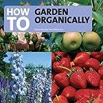 How to Garden Organically   Tom Petherick