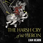 The Harsh Cry of the Heron: Tales of the Otori, Book 4 | Lian Hearn