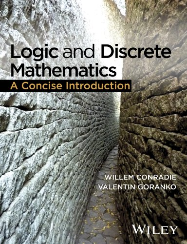 Logic and Discrete Mathematics: A Concise Introduction, by Willem Conradie, Valentin Goranko