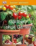 besser gärtnern- Gärtnern ohne Garten