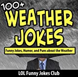 Weather Jokes: 100+ Funny Jokes, Humor, and Comedy about the Weather (Funny and Hilarious Joke Books)