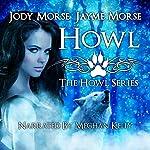 Howl: Howl, Book 1 | Jody Morse,Jayme Morse