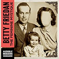 The Feminine Mystique (       UNABRIDGED) by Betty Friedan Narrated by Parker Posey