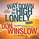 Way Down on the High Lonely: The Neal Carey Mysteries, Book 3 Audiobook by Don Winslow Narrated by Joe Barrett