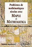 echange, troc Robert Durand - Problèmes de mathématiques résolus avec MAPLE et MATHEMATICA