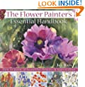 The Flower Painter's Essential Handbook: How to Paint 50 Beautiful Flowers in Watercolour