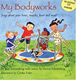 My Bodyworks: Songs about Your Bones, Muscles, Heart and More! [With CD (Songs)]