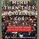 More than They Bargained For: Scott Walker, Unions, and the Fight for Wisconsin (       UNABRIDGED) by Jason Stein, Patrick Marley Narrated by Gregg A. Rizzo