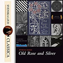 Old Rose and Silver Audiobook by Myrtle Reed Narrated by Daryl Wor