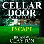 Escape: Cellar Door Mysteries, Book 2 (       UNABRIDGED) by Brian Clayton Narrated by Abigail Cooper
