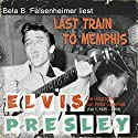 Elvis Presley - Last Train to Memphis (Die Biographie von Peter Guralnick 1, 1935-1958) Audiobook by Peter Guralnick Narrated by Bela B. Felsenheimer