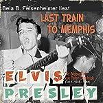 Elvis Presley - Last Train to Memphis (Die Biographie von Peter Guralnick 1, 1935-1958) | Peter Guralnick