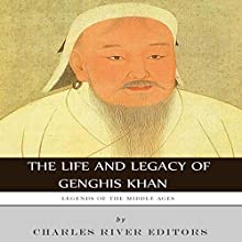Legends of the Middle Ages: The Life and Legacy of Genghis Khan (       UNABRIDGED) by Charles River Editors Narrated by Christopher Hudspeth