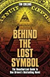Tim Collins Behind the Lost Symbol: The Unauthorized Guide to Dan Brown's Bestselling Novel